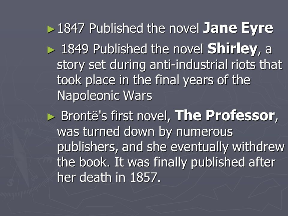 1847 Published the novel Jane Eyre
