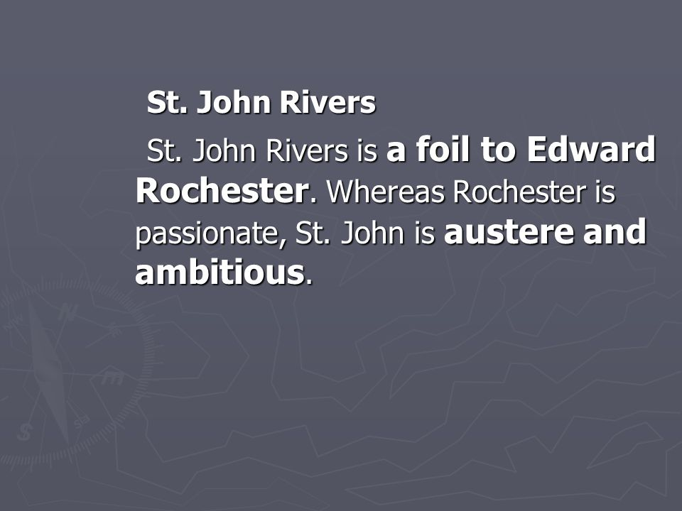 St. John Rivers St. John Rivers is a foil to Edward Rochester.