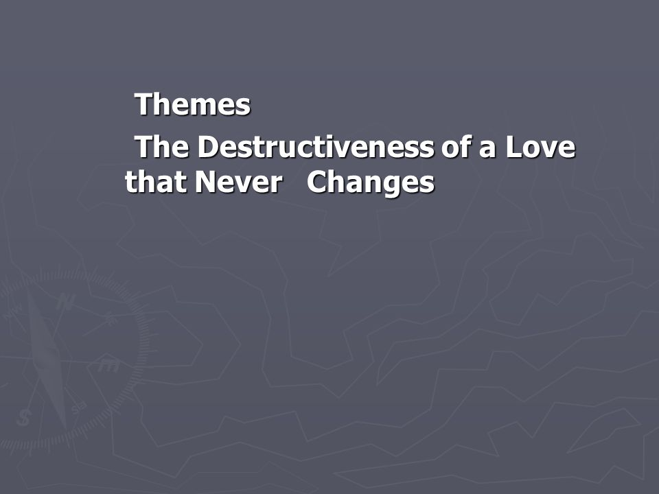 Themes The Destructiveness of a Love that Never Changes