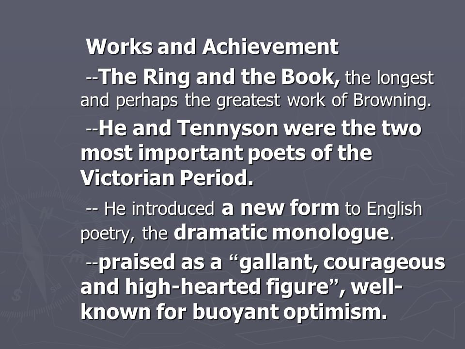 Works and Achievement --The Ring and the Book, the longest and perhaps the greatest work of Browning.