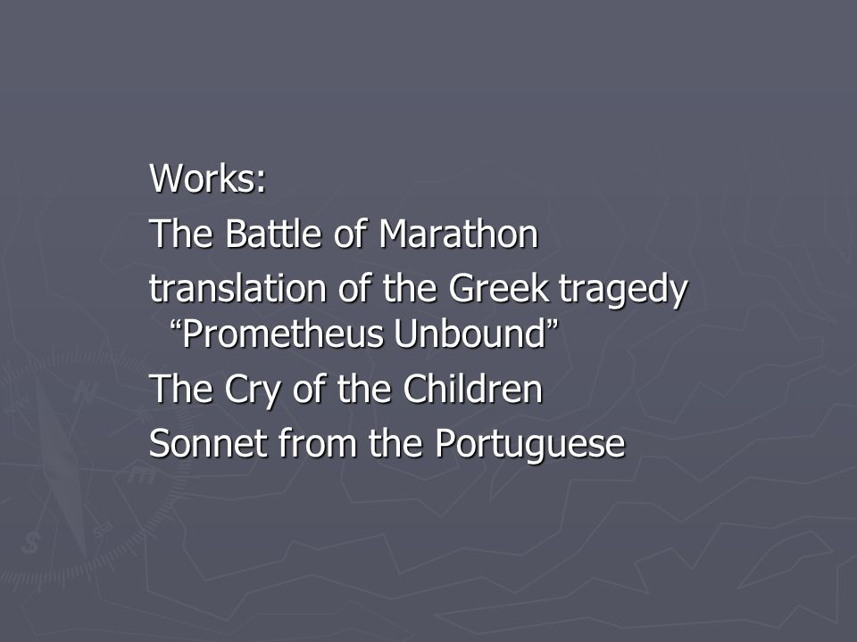 Works: The Battle of Marathon. translation of the Greek tragedy Prometheus Unbound The Cry of the Children.