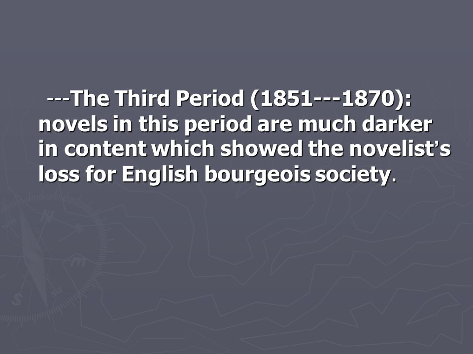 ---The Third Period (1851---1870): novels in this period are much darker in content which showed the novelist's loss for English bourgeois society.