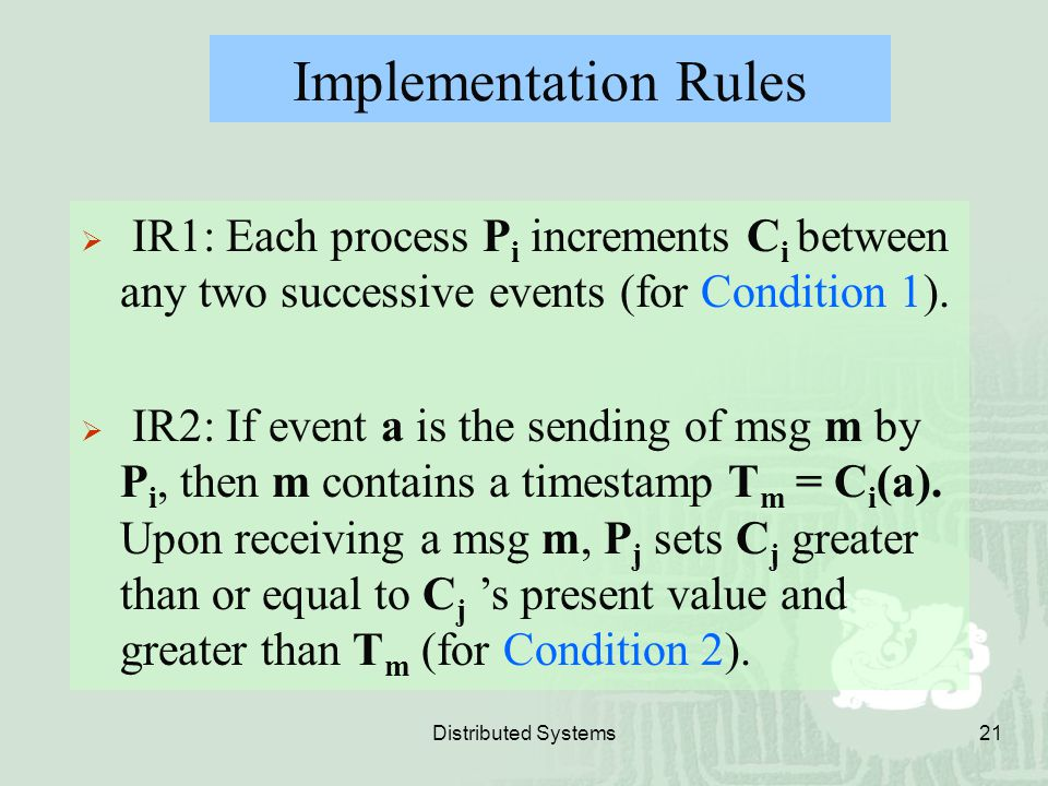Implementation Rules IR1: Each process Pi increments Ci between any two successive events (for Condition 1).