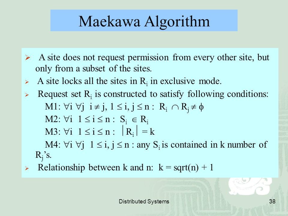 Maekawa Algorithm A site does not request permission from every other site, but only from a subset of the sites.
