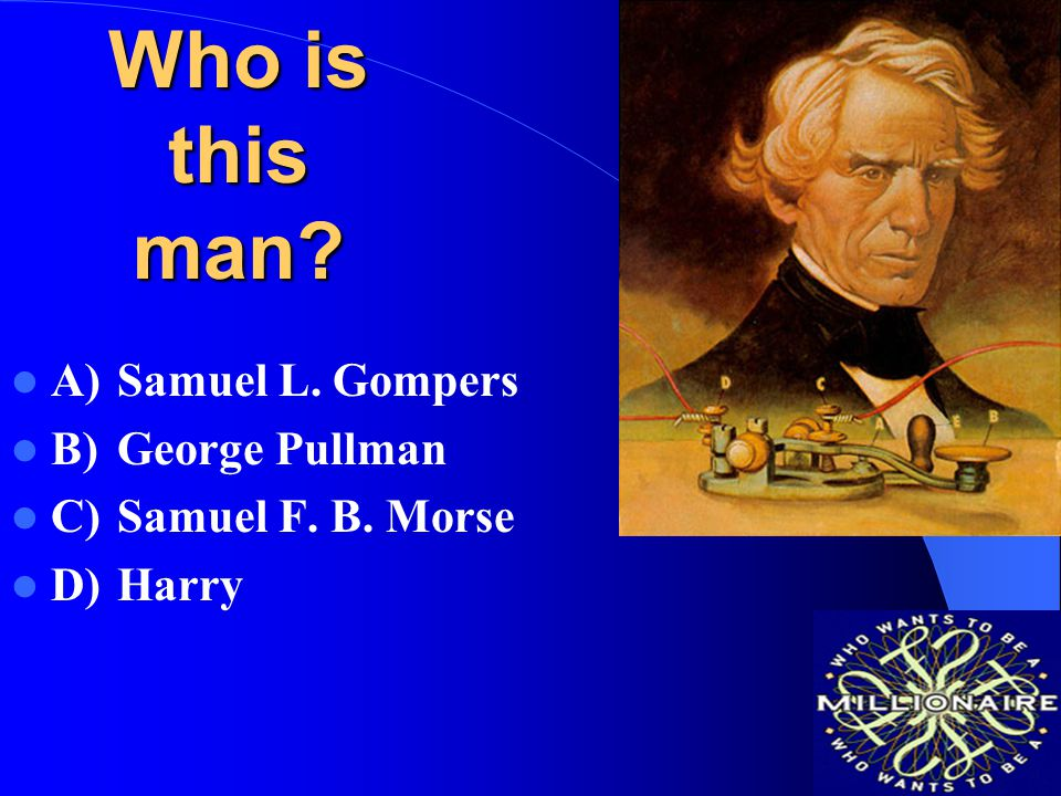 Who is this man A) Samuel L. Gompers B) George Pullman