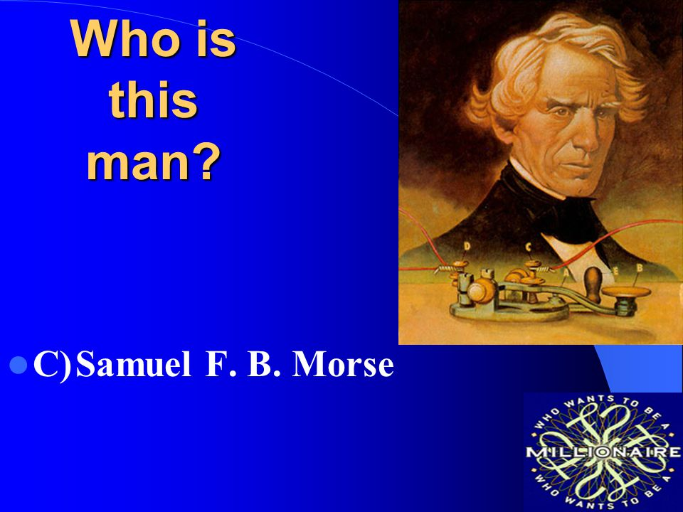 Who is this man C) Samuel F. B. Morse