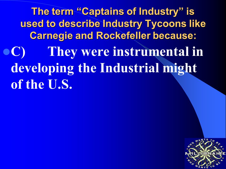 The term Captains of Industry is used to describe Industry Tycoons like Carnegie and Rockefeller because:
