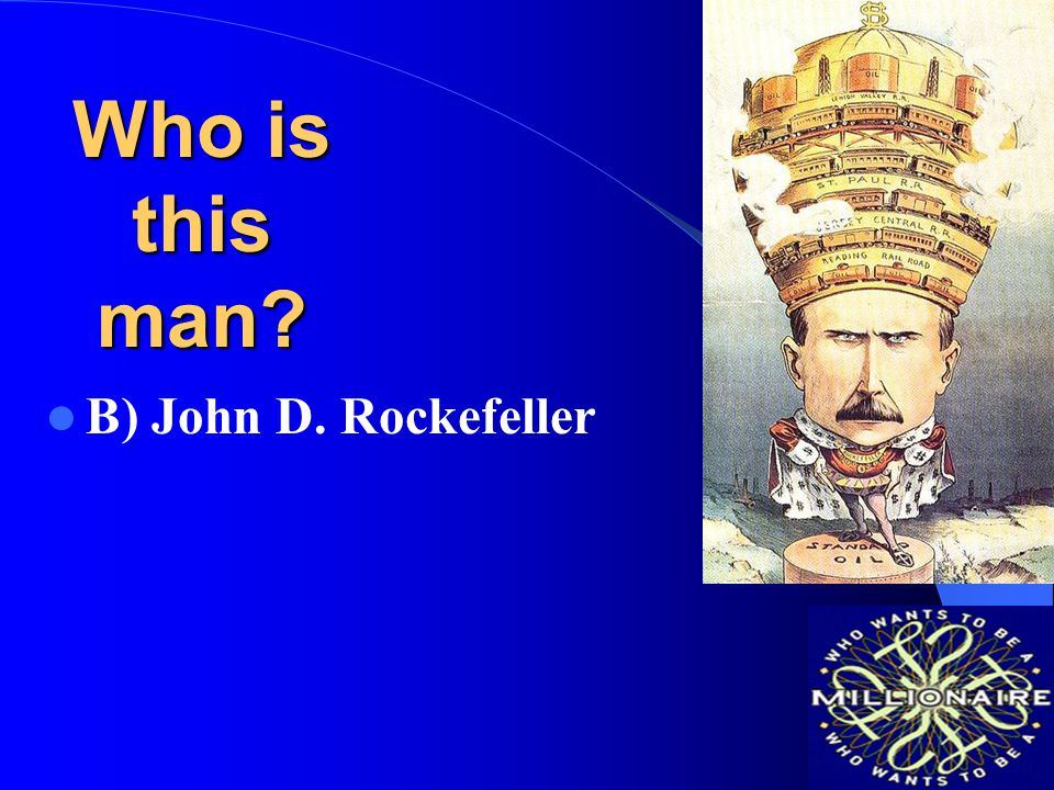 Who is this man B) John D. Rockefeller