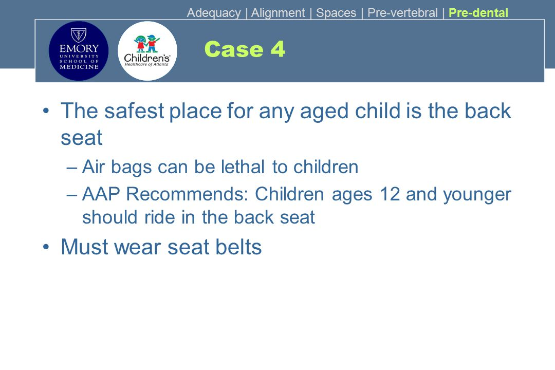 The safest place for any aged child is the back seat