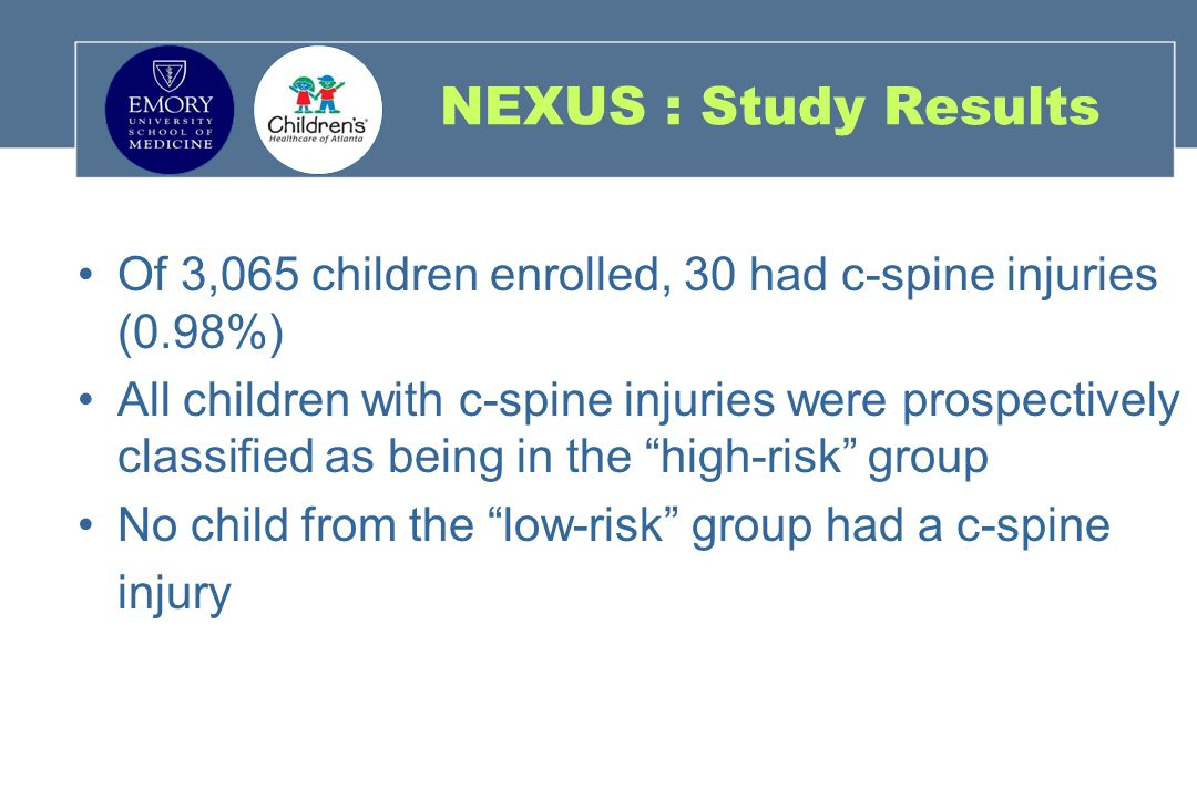 NEXUS : Study Results Of 3,065 children enrolled, 30 had c-spine injuries (0.98%)