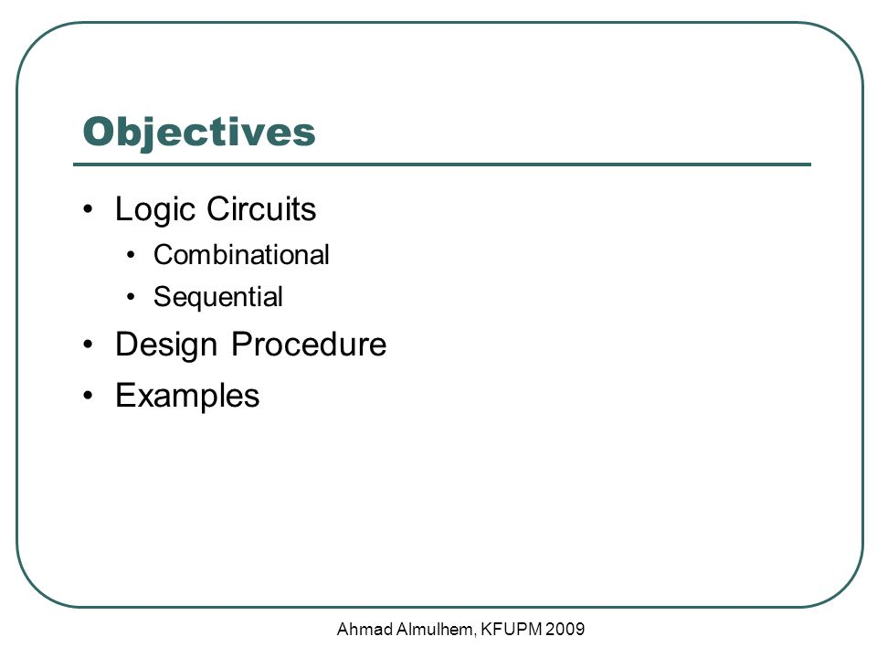 Objectives Logic Circuits Design Procedure Examples Combinational