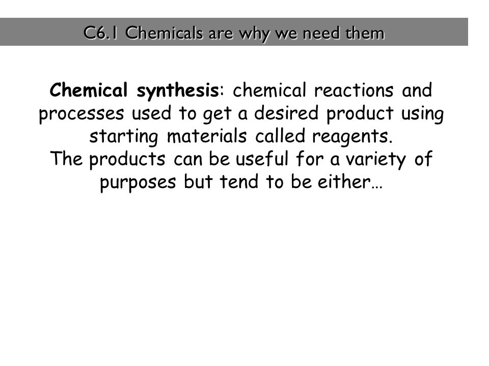 C6.1 Chemicals are why we need them