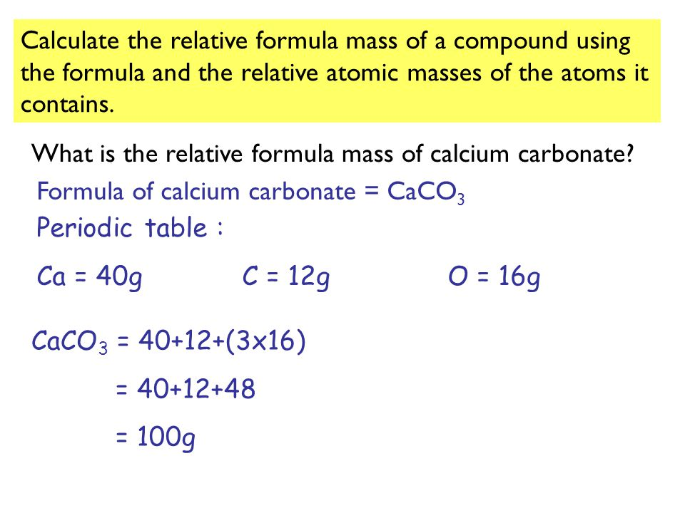 Calculate the relative formula mass of a compound using the formula and the relative atomic masses of the atoms it contains.