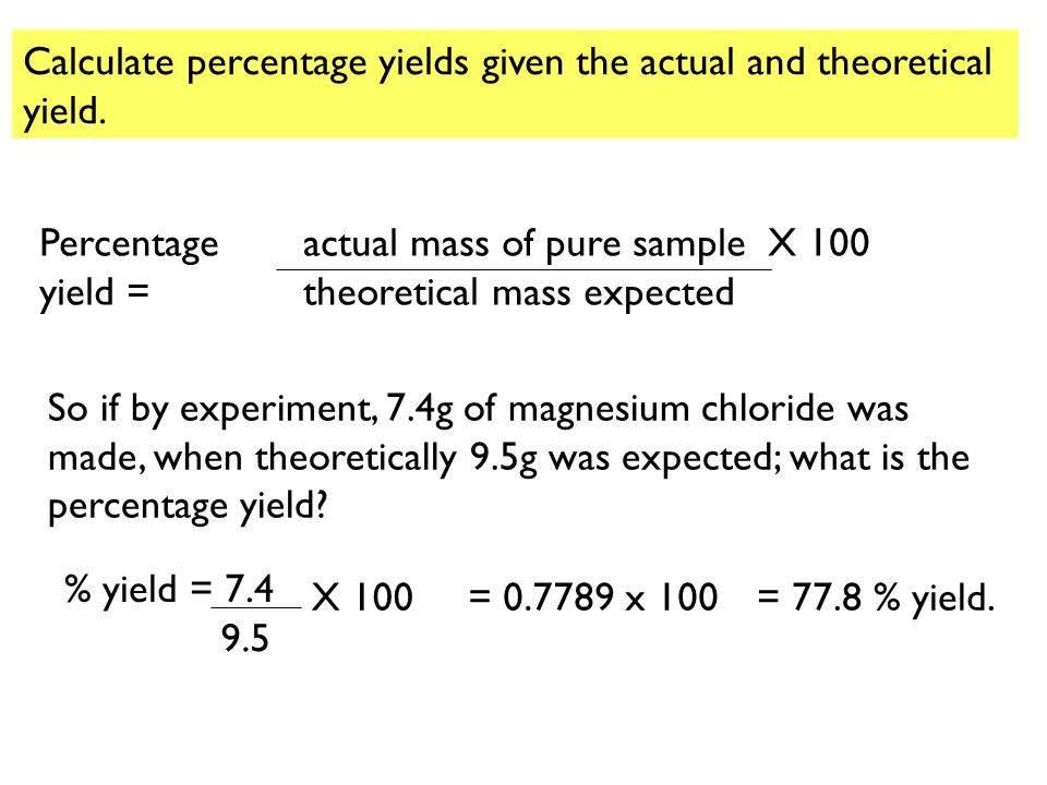 Calculate percentage yields given the actual and theoretical yield.