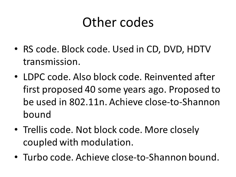 Other codes RS code. Block code. Used in CD, DVD, HDTV transmission.