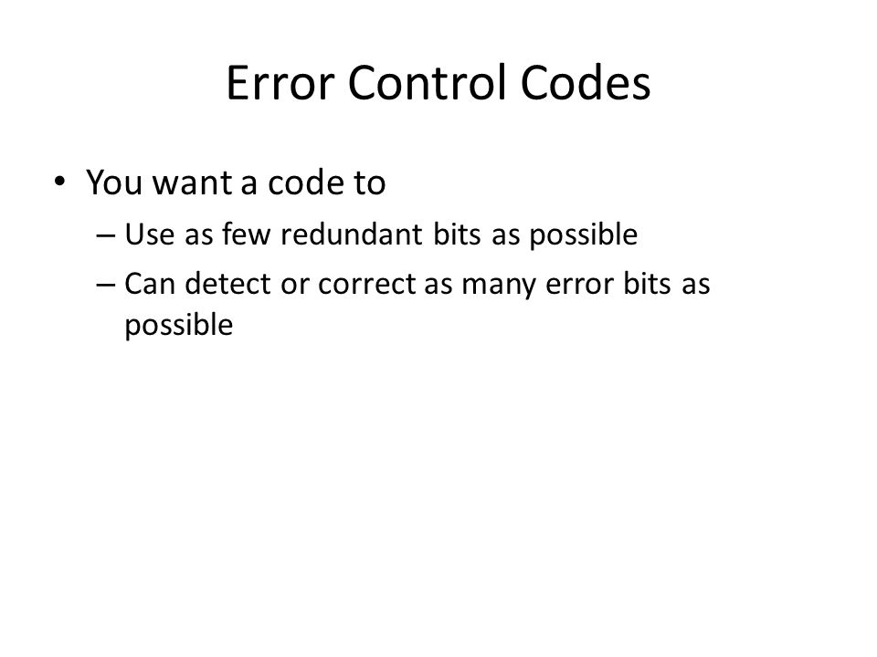 Error Control Codes You want a code to