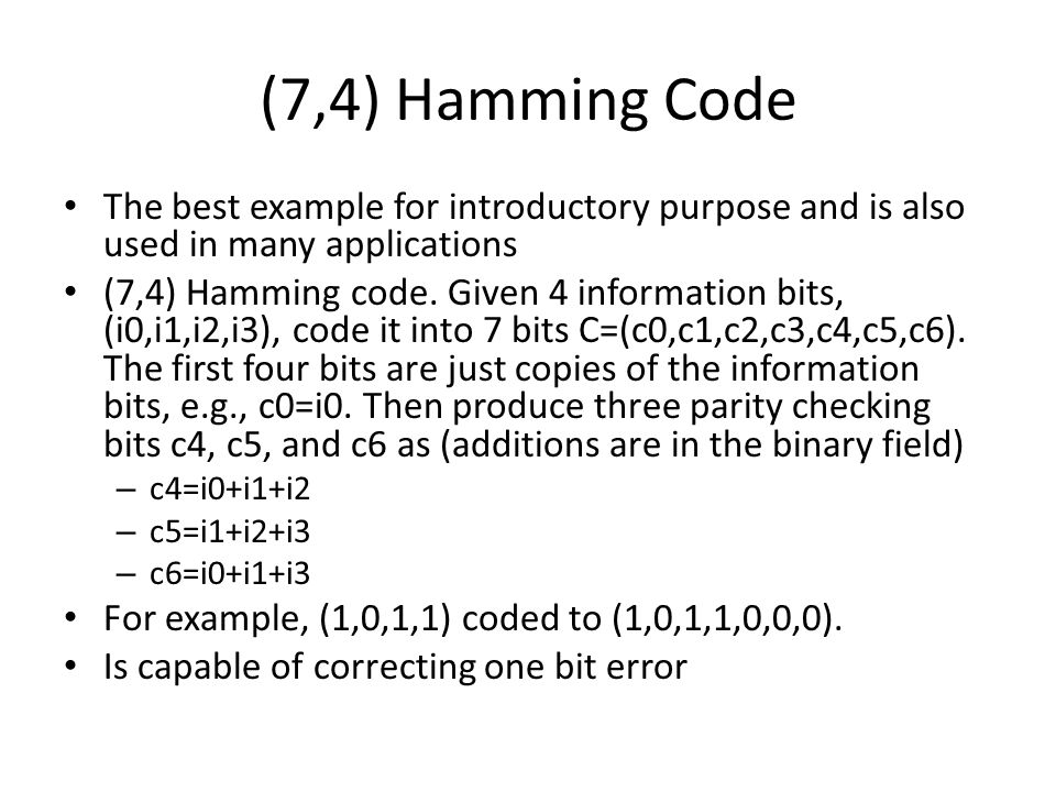 (7,4) Hamming Code The best example for introductory purpose and is also used in many applications.