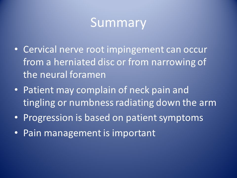 Summary Cervical nerve root impingement can occur from a herniated disc or from narrowing of the neural foramen.