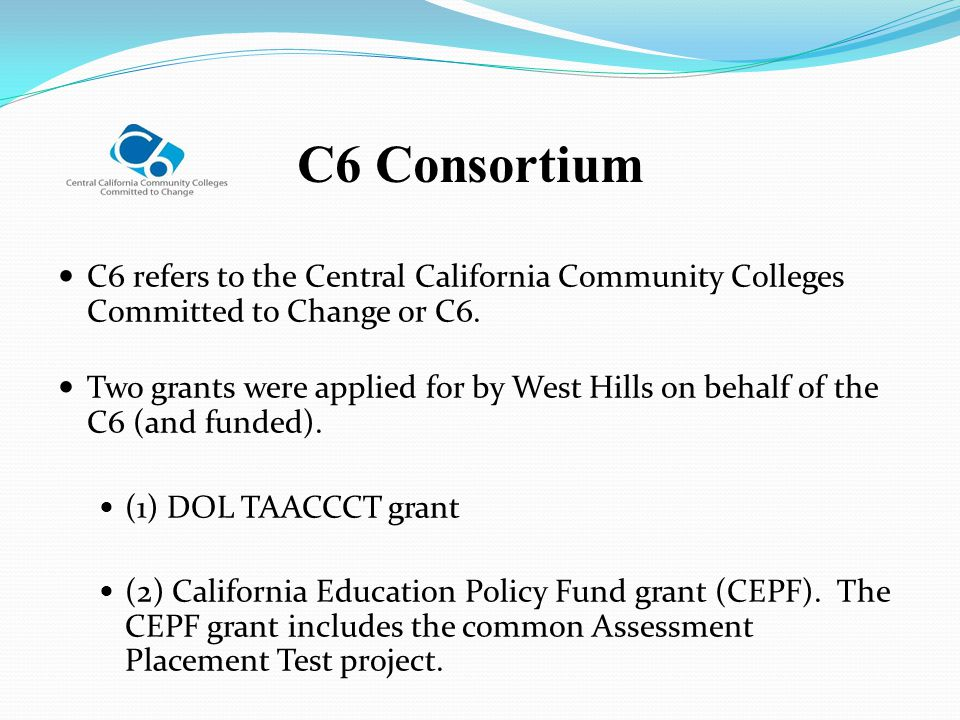 C6 Consortium C6 refers to the Central California Community Colleges Committed to Change or C6.