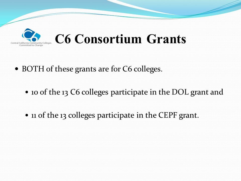 C6 Consortium Grants BOTH of these grants are for C6 colleges.