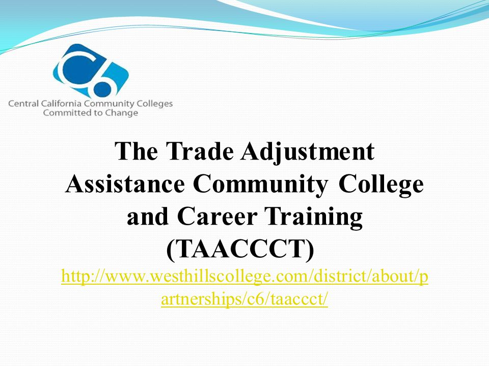 The Trade Adjustment Assistance Community College and Career Training (TAACCCT)