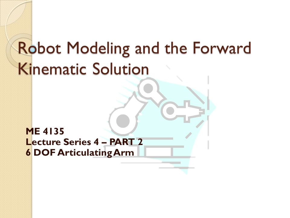 Robot Modeling and the Forward Kinematic Solution