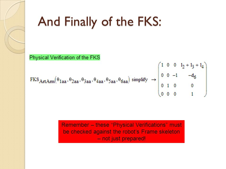 And Finally of the FKS: Remember – these Physical Verifications must be checked against the robot's Frame skeleton – not just prepared!