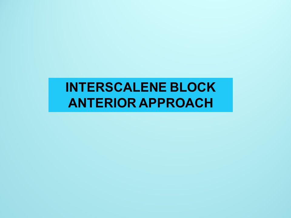 INTERSCALENE BLOCK ANTERIOR APPROACH