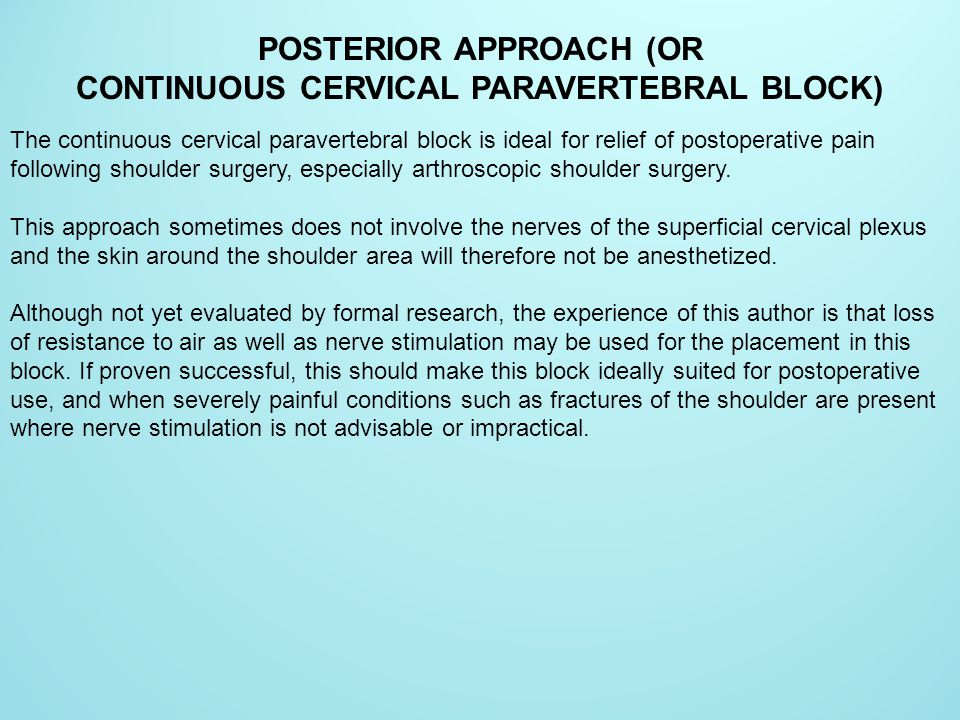 POSTERIOR APPROACH (OR CONTINUOUS CERVICAL PARAVERTEBRAL BLOCK)
