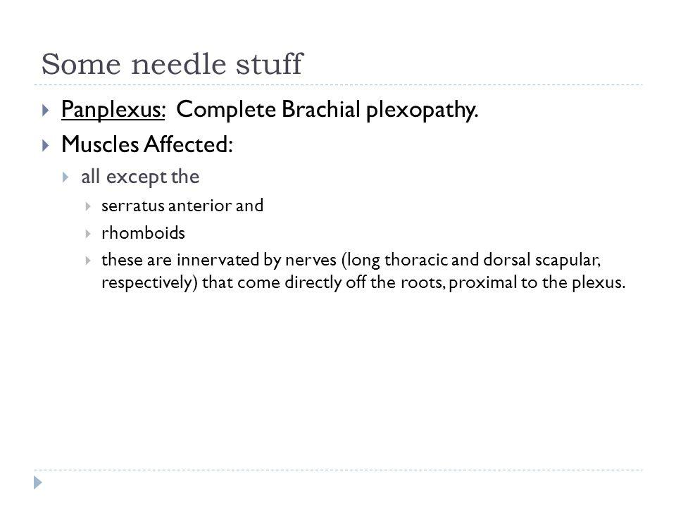 Some needle stuff Panplexus: Complete Brachial plexopathy.
