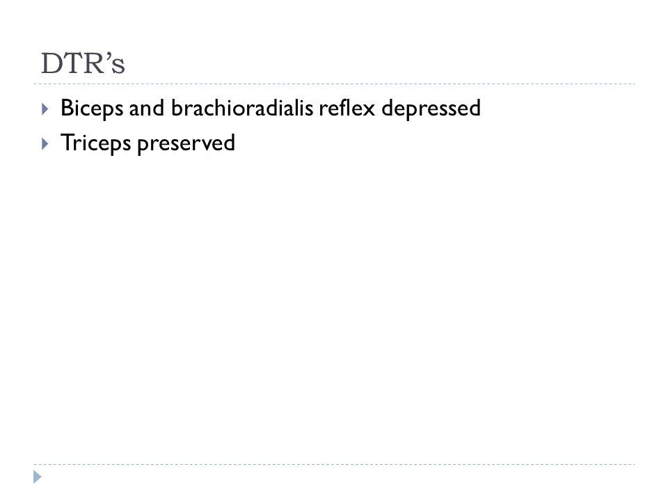 DTR's Biceps and brachioradialis reflex depressed Triceps preserved