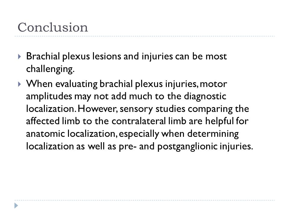 Conclusion Brachial plexus lesions and injuries can be most challenging.