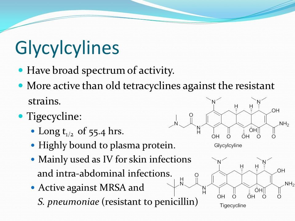 Glycylcylines Have broad spectrum of activity.