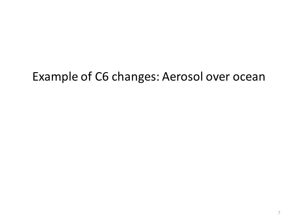 Example of C6 changes: Aerosol over ocean