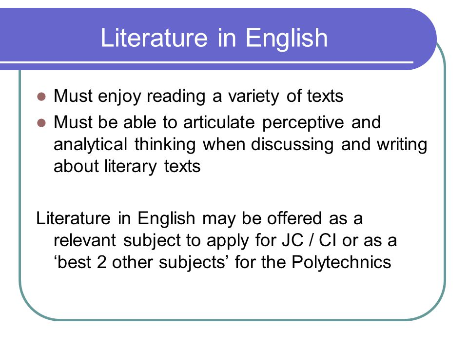 Literature in English Must enjoy reading a variety of texts