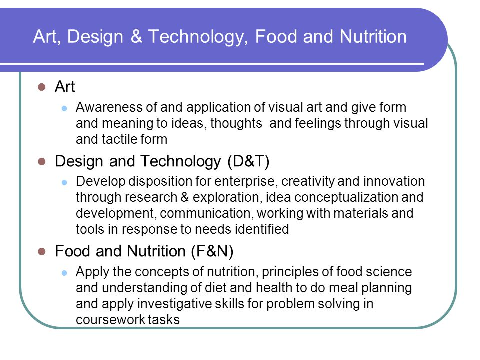 Art, Design & Technology, Food and Nutrition