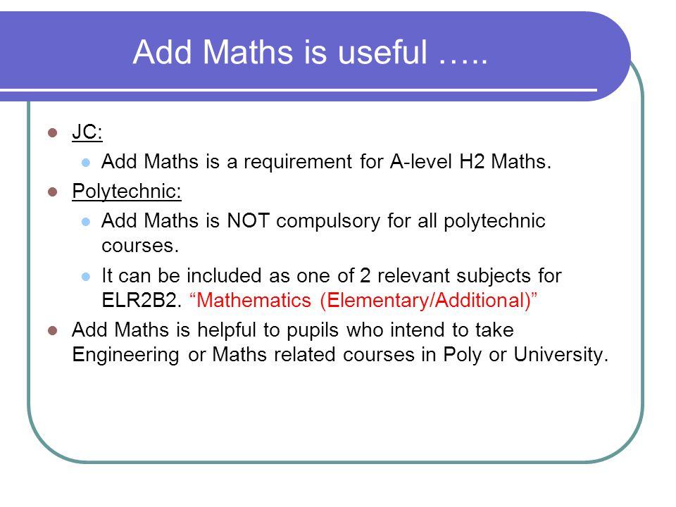 Add Maths is useful ….. JC: