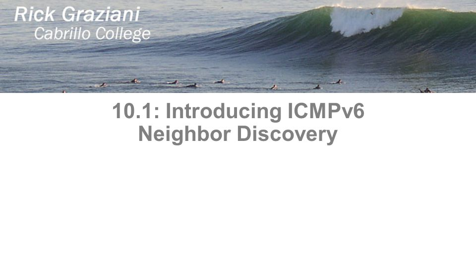 10.1: Introducing ICMPv6 Neighbor Discovery