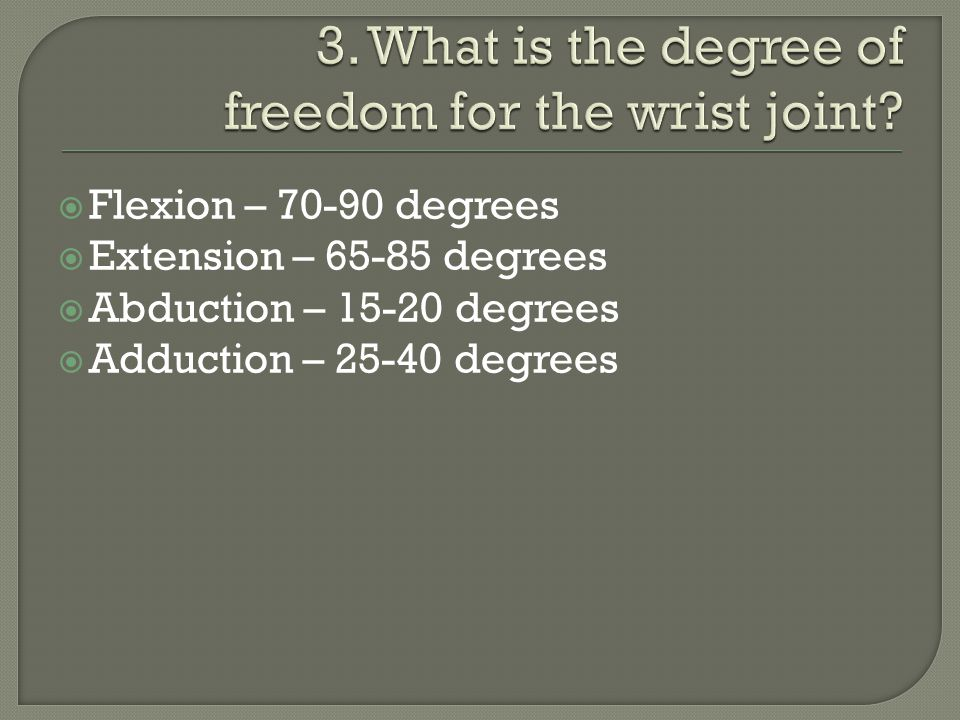 3. What is the degree of freedom for the wrist joint