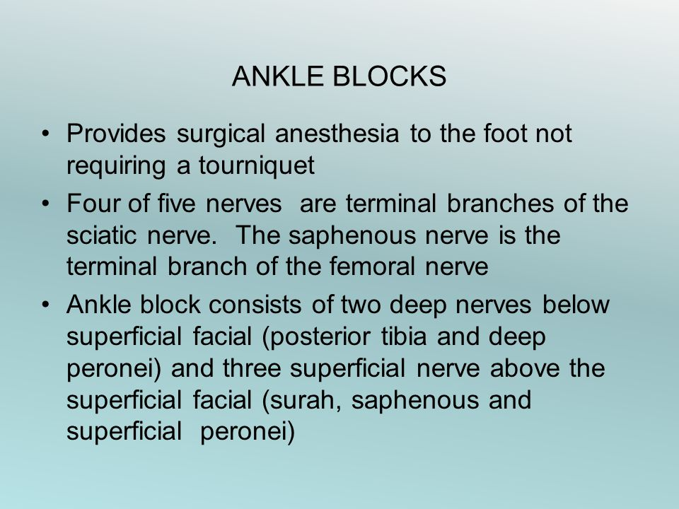 ANKLE BLOCKS Provides surgical anesthesia to the foot not requiring a tourniquet.
