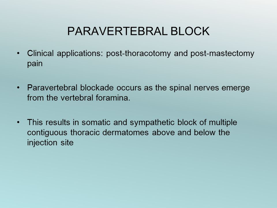 PARAVERTEBRAL BLOCK Clinical applications: post-thoracotomy and post-mastectomy pain.