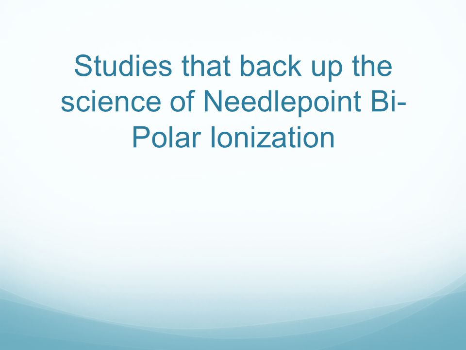 Studies that back up the science of Needlepoint Bi-Polar Ionization