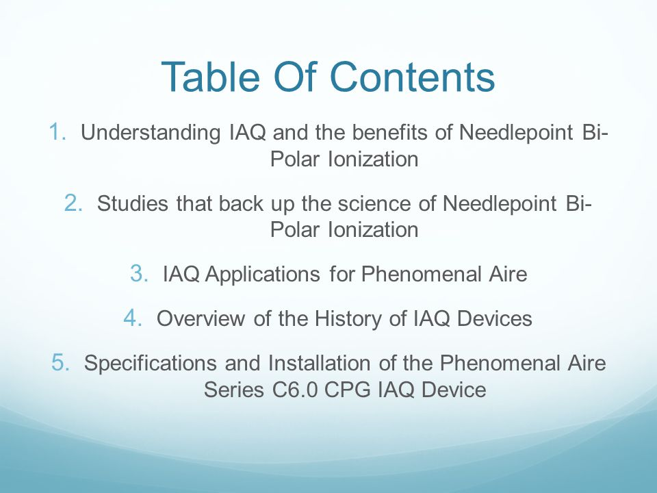 Table Of Contents Understanding IAQ and the benefits of Needlepoint Bi- Polar Ionization.