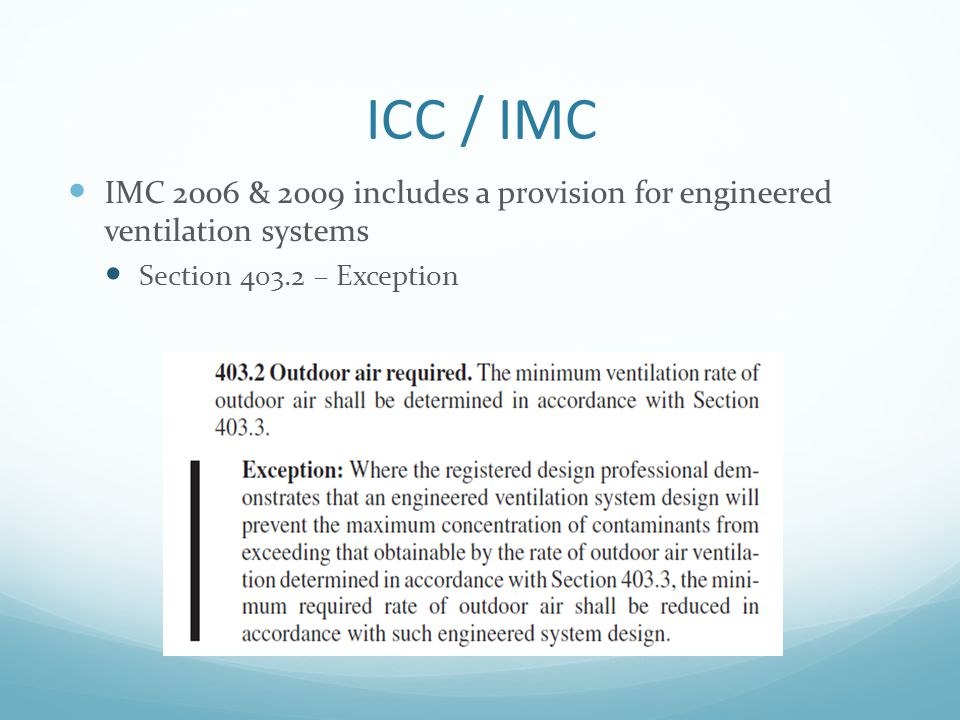 ICC / IMC IMC 2006 & 2009 includes a provision for engineered ventilation systems.