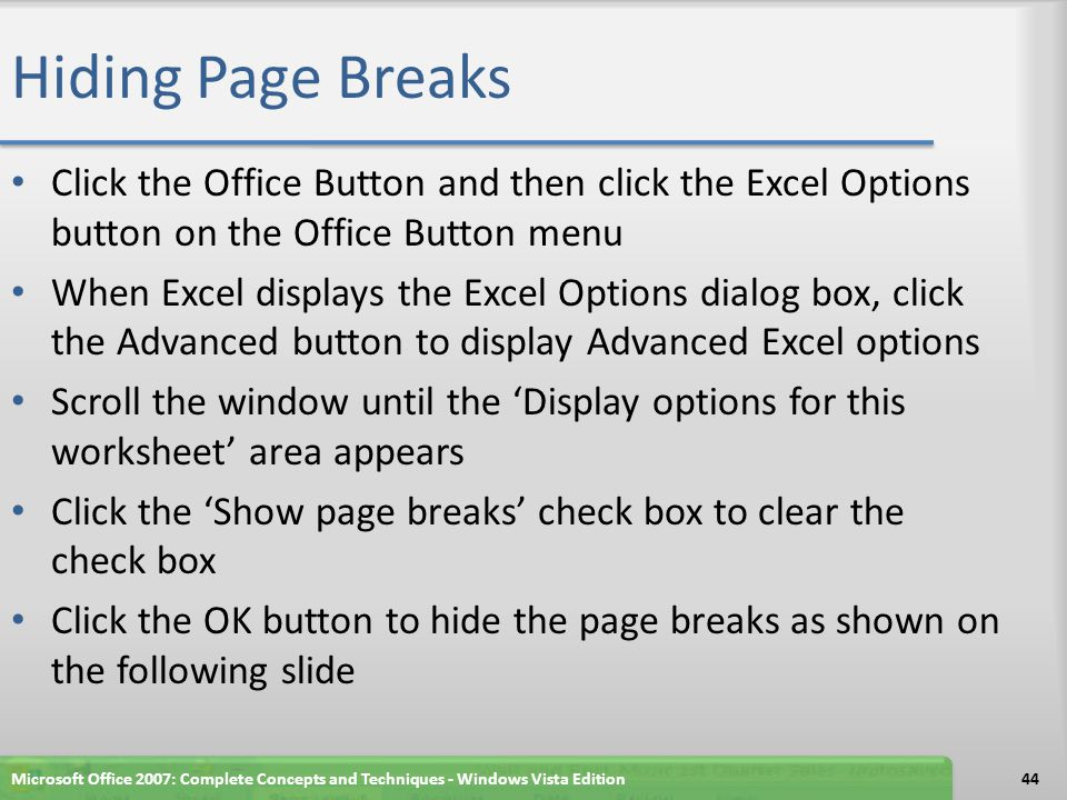 Hiding Page Breaks Click the Office Button and then click the Excel Options button on the Office Button menu.