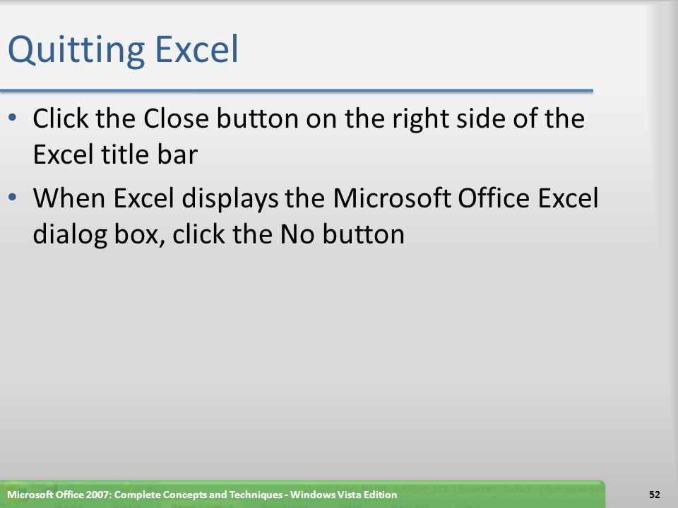 Quitting Excel Click the Close button on the right side of the Excel title bar.
