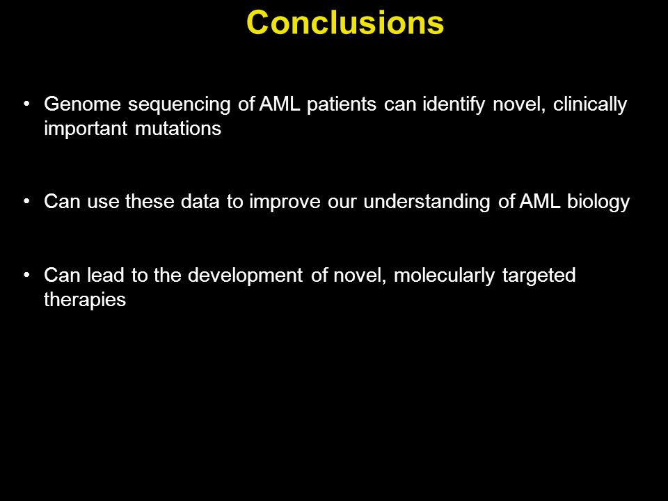 Conclusions Genome sequencing of AML patients can identify novel, clinically important mutations.