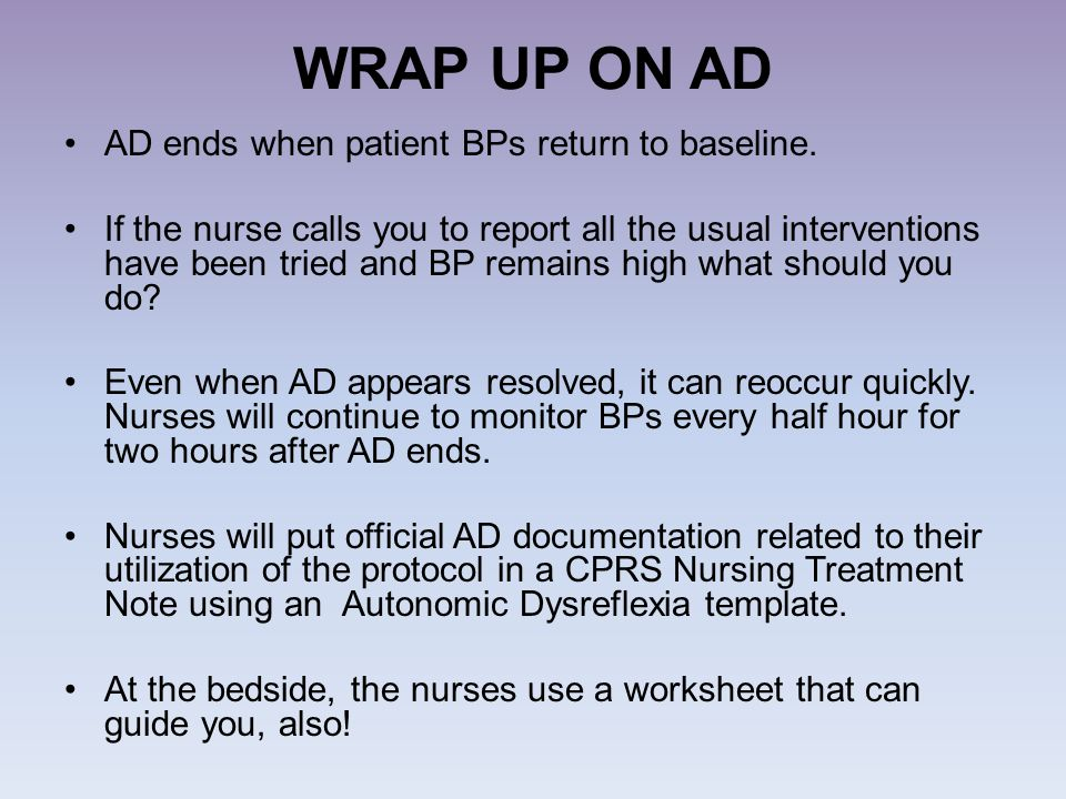 WRAP UP ON AD AD ends when patient BPs return to baseline.