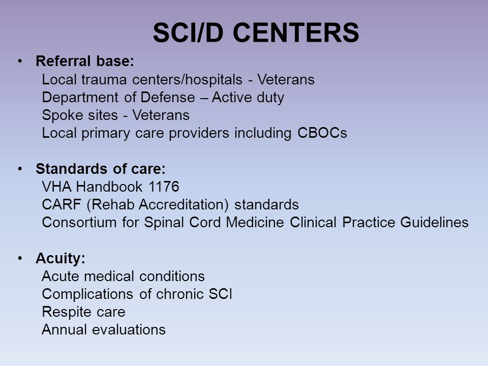 SCI/D CENTERS Referral base: Local trauma centers/hospitals - Veterans