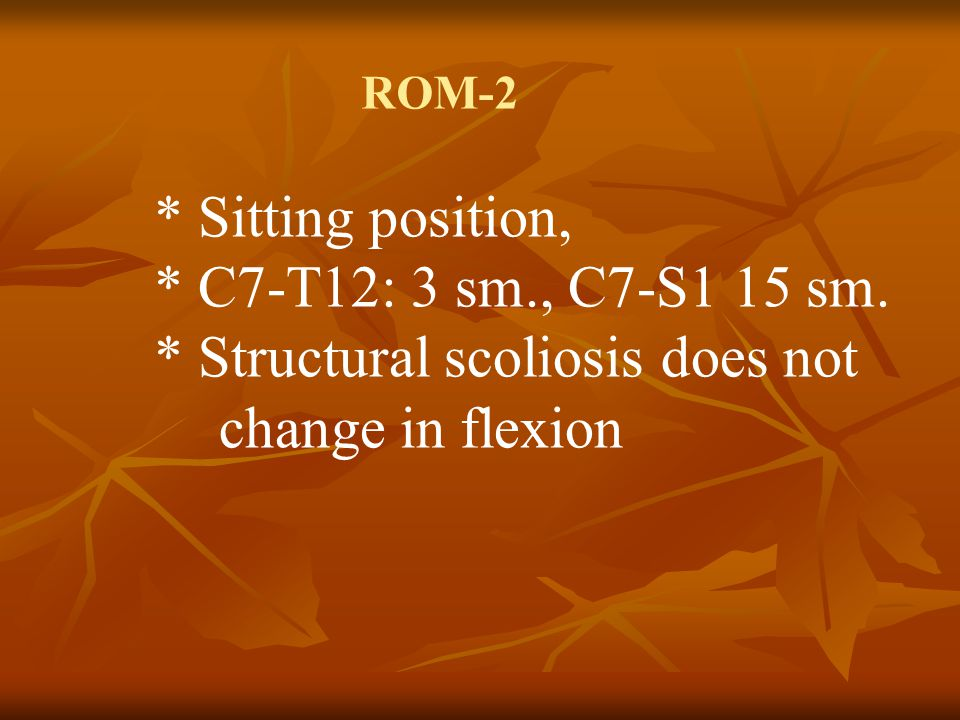 * Structural scoliosis does not change in flexion